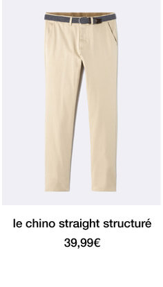 le chino straight structuré - 39,99€